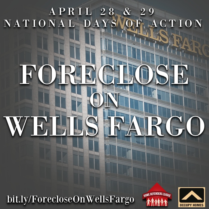 Foreclose On Wells Fargo: National Days of Action April 28 & 29